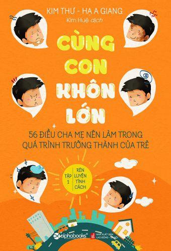 Cung con khon lon - 56 dieu cha me nen lam trong qua trinh truong thanh cua tre - Tap 1: Ren luyen tinh cach