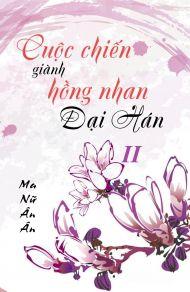 Cuộc chiến giành hồng nhan Đại Hán (Tập 2)