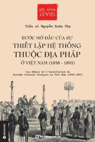 Góc nhìn sử Việt - Bước mở đầu của sự thiết lập hệ thống thuộc địa Pháp ở Việt Nam (1858 - 1897)