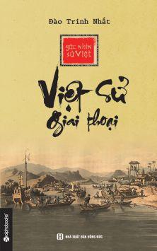 Góc nhìn sử Việt - Việt sử giai thoại