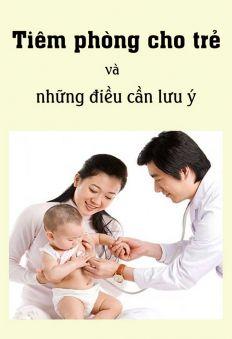 Tiêm phòng cho trẻ và những điều cần lưu ý