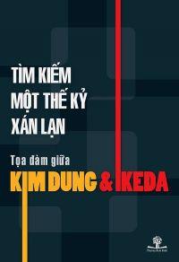 Tìm kiếm một thế kỷ xán lạn - Tọa đàm giữa Kim dung & Ikeda