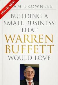 [Tóm tắt sách] Xây dựng một doanh nghiệp nhỏ mà đến cả Warren Buffet cũng thích