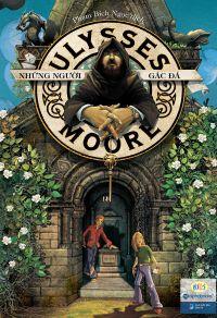 Ulysses Moore - Tập 5. Những người gác đá