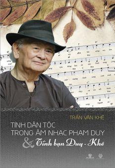 Tính dân tộc trong âm nhạc Phạm Duy & Tình bạn Duy - Khê