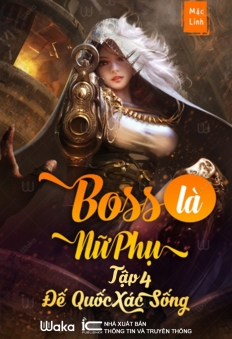 Boss là nữ phụ - Quyển 4: Đế quốc xác sống