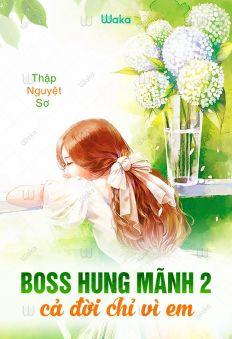 Boss hung mãnh 2 - Cả đời chỉ vì em (Quyển 1)
