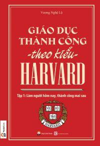 Giáo dục thành theo kiểu Harvard - Tập 1