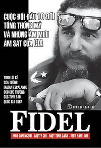 Fidel - Cuộc đối đầu với 10 đời Tổng thống Mỹ và những âm mưu ám sát của CIA