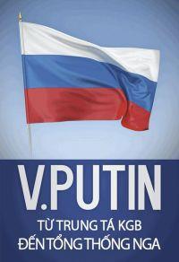 V.Putin từ trung tá KGB đến Tổng thống Nga