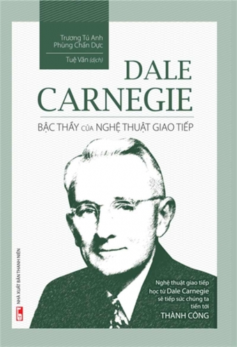 Dale Carnegie - Bac thay cua nghe thuat giao tiep