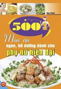 500 món ăn ngon, bổ dưỡng và dễ làm cho phụ nữ hiện đại