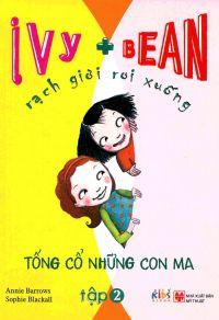 Ivy + Bean - rạch giời rơi xuống: Tống cổ những con ma (Tập 2)