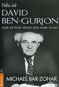 Tiểu sử David Ben - Gurion: Lịch sử hình thành nhà nước Israel