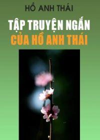 Tập truyện ngắn - Hồ Anh Thái