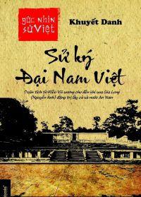 Góc nhìn sử Việt: Sử ký Đại Nam Việt quốc triều