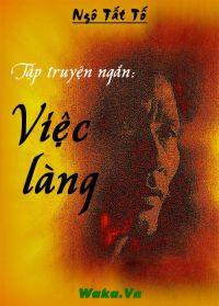 Tuyển tập truyện ngắn Ngô Tất Tố - Việc làng
