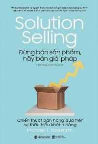 Đừng bán sản phẩm, hãy bán giải pháp