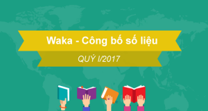 Waka - Công bố số liệu quý I/2017